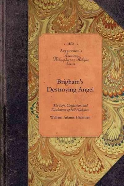 Brigham's Destroying Angel: The Life, Confession, and Disclosures of Bill Hickman (Paperback)