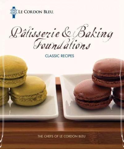 Le Cordon Bleu Patisserie & Baking Foundations Classic Recipes (Paperback)