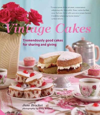 Vintage Cakes: More Than 90 Heirloom Recipes for Tremendously Good Cakes (Paperback)