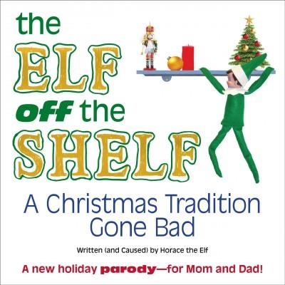 The Elf Off the Shelf: A Christmas Tradition Gone Bad (Hardcover)