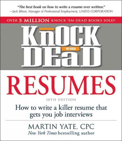Knock 'em Dead Resumes: How to Write a Killer Resume That Gets You Job Interviews (Paperback)