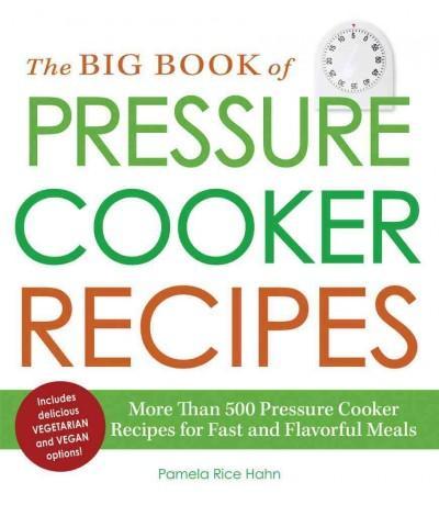 The Big Book of Pressure Cooker Recipes: More Than 500 Pressure Cooker Recipes for Fast and Flavorful Meals (Paperback)