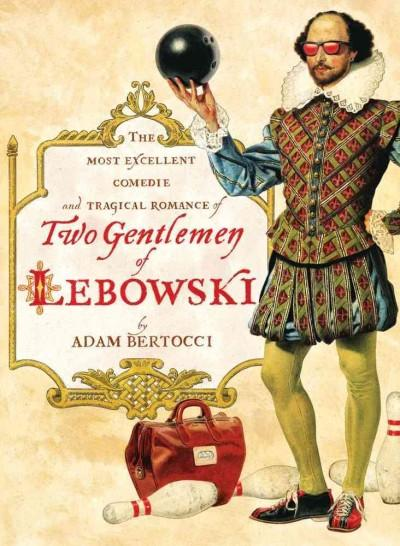 Two Gentlemen of Lebowski: The Most Excellent Comedie and Tragical Romance (Paperback)