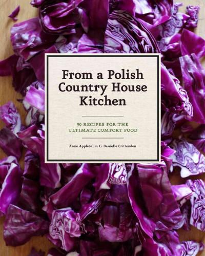 From a Polish Country House Kitchen: 90 Recipes for the Ultimate Comfort Food (Hardcover)