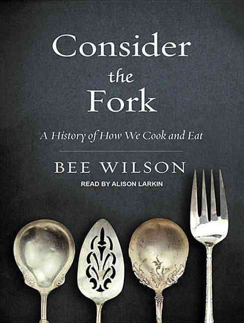 Consider the Fork: A History of How We Cook and Eat (CD-Audio)