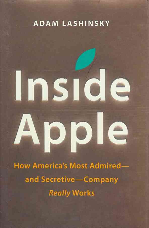 Inside Apple: How America's Most Admired--and Secretive--Company Really Works (Hardcover)