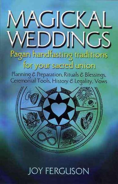 Magickal Weddings: Pagan Handfasting Traditions for Your Sacred Union (Paperback)