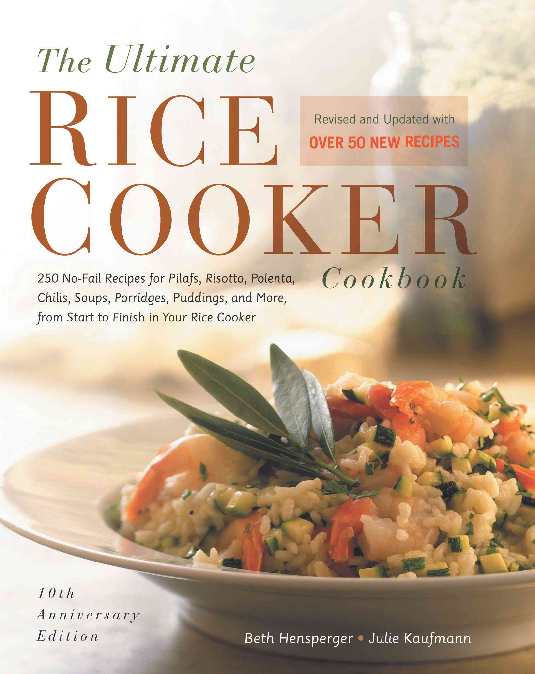 The Ultimate Rice Cooker Cookbook: 250 No-Fail Recipes for Pilafs, Risottos, Polenta, Chilis, Soups, Porridges, P... (Paperback)