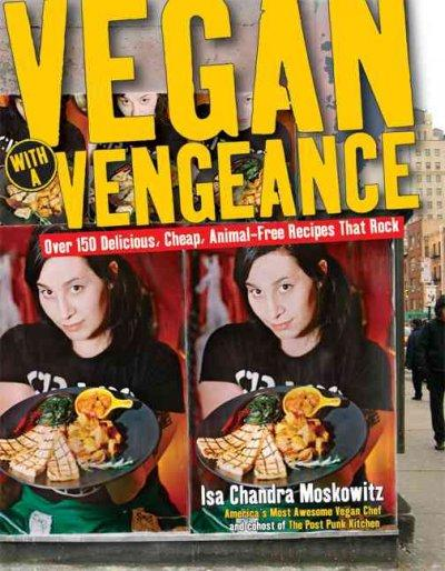 Vegan With a Vengeance: Over 150 Delicious, Cheap, Animal-Free, Recipes that Rock (Paperback)