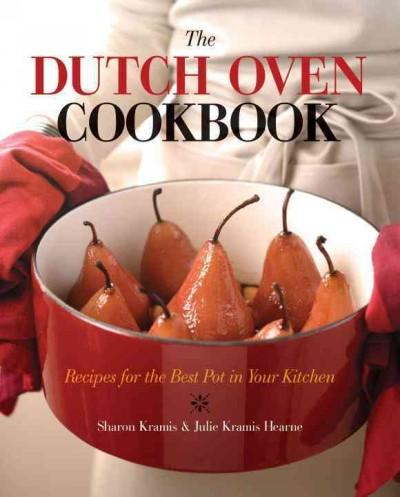 The Dutch Oven Cookbook: Recipes for the Best Pot in Your Kitchen (Paperback)