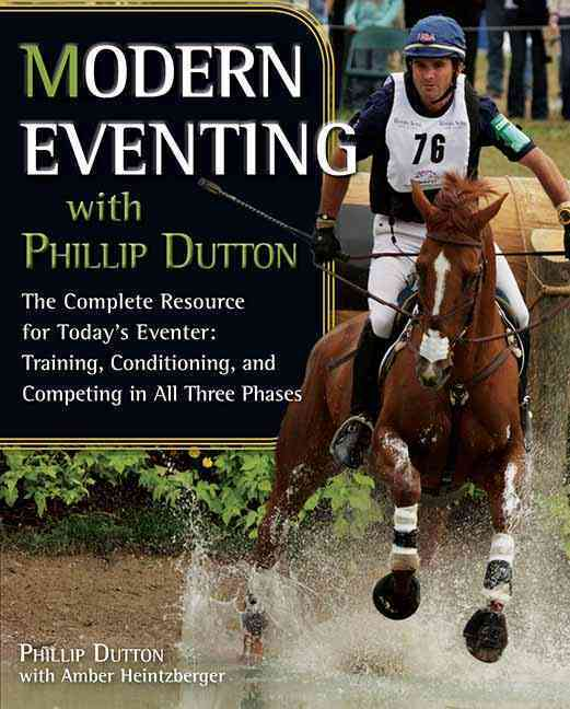 Modern Eventing with Phillip Dutton: The Complete Resource - Training, Conditioning, and Competing in All Three P... (Paperback)