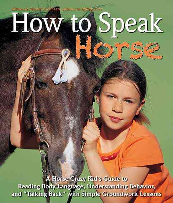 """How to Speak """"Horse"""": A Horse-Crazy Kid's Guide to Reading Body Language and """"Talking Back"""" (Hardcover)"""