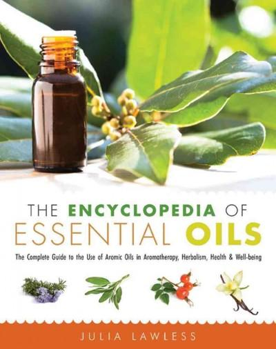 The Encyclopedia of Essential Oils: The Complete Guide to the Use of Aromatic Oils in Aromatherapy, Herbalism, He... (Paperback)