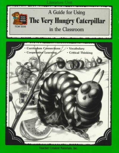 A Guide for Using the Very Hungry Caterpillar in the Classroom: Based on the Book Written by Eric Carle (Paperback)