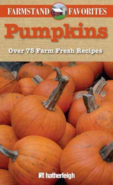 Pumpkins: Over 75 Farm Fresh Recipes (Paperback)