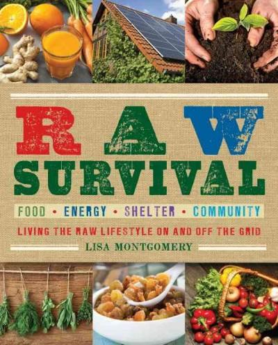 Raw Survival: Living the Raw Lifestyle on and Off the Grid: Food, Energy, Shelter, Community (Paperback)