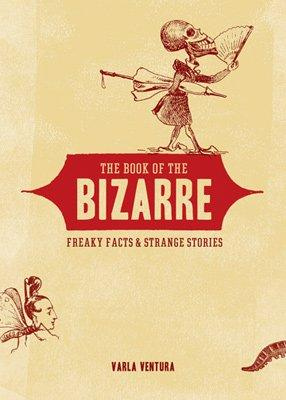 The Book of the Bizarre: Freaky Facts & Strange Stories (Paperback)