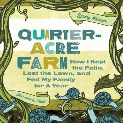 The Quarter-Acre Farm: How I Kept the Patio, Lost the Lawn, and Fed My Family for a Year (Paperback)