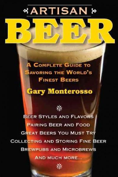 Artisan Beer: A Complete Guide to Savoring the World's Finest Beers (Paperback)