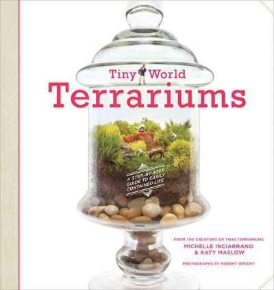 Tiny World Terrariums: A Step-by-Step Guide to Easily Contained Life (Paperback)