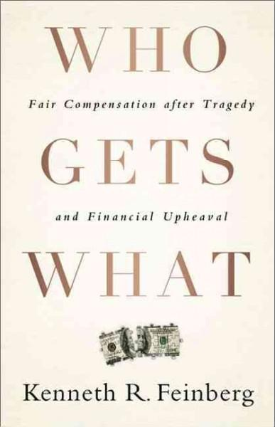 Who Gets What: Fair Compensation After Tragedy and Financial Upheaval (Hardcover)
