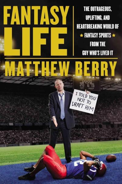 Fantasy Life: The Outrageous, Uplifting, and Heartbreaking World of Fantasy Sports from the Guy Who's Lived It (Hardcover)