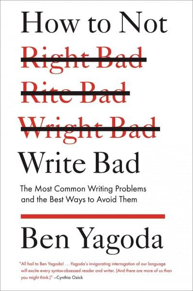 How to Not Write Bad: The Most Common Writing Problems and the Best Ways to Avoid Them (Paperback)