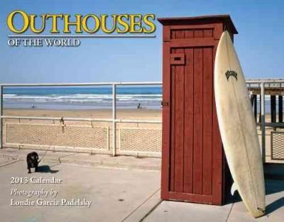 Outhouses of the World Calendar 2013 (Calendar)