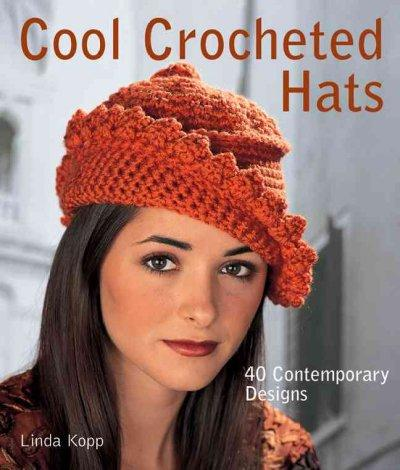 Cool Crocheted Hats: 40 Contemporary Designs (Paperback)