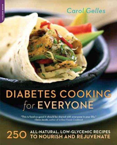 Diabetes Cooking for Everyone: 250 All-Natural, Low-Glycemic Recipes to Nourish and Rejuvenate (Paperback)