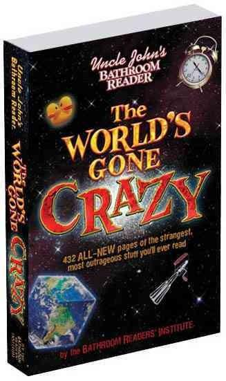 Uncle John's Bathroom Reader The World's Gone Crazy (Paperback)