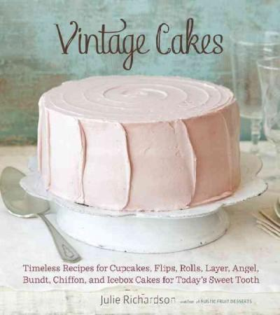 Vintage Cakes: Timeless Recipes for Cupcakes, Flips, Rolls, Layer, Angel, Bundt, Chiffon, and Icebox Cakes for To... (Hardcover)