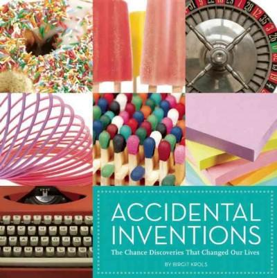 Accidental Inventions: The Chance Discoveries That Changed Our Lives (Hardcover)
