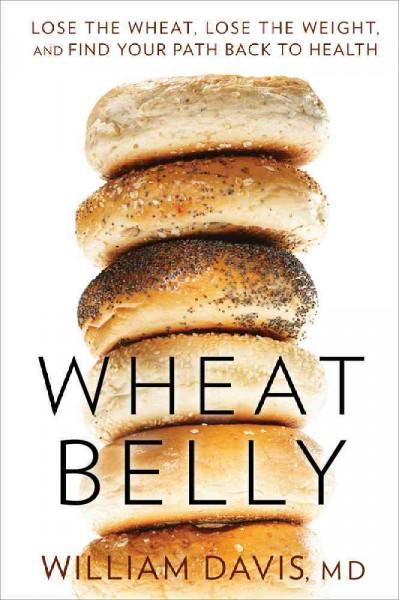 Wheat Belly: Lose the Wheat, Lose the Weight, and Find Your Path Back to Health (Hardcover)