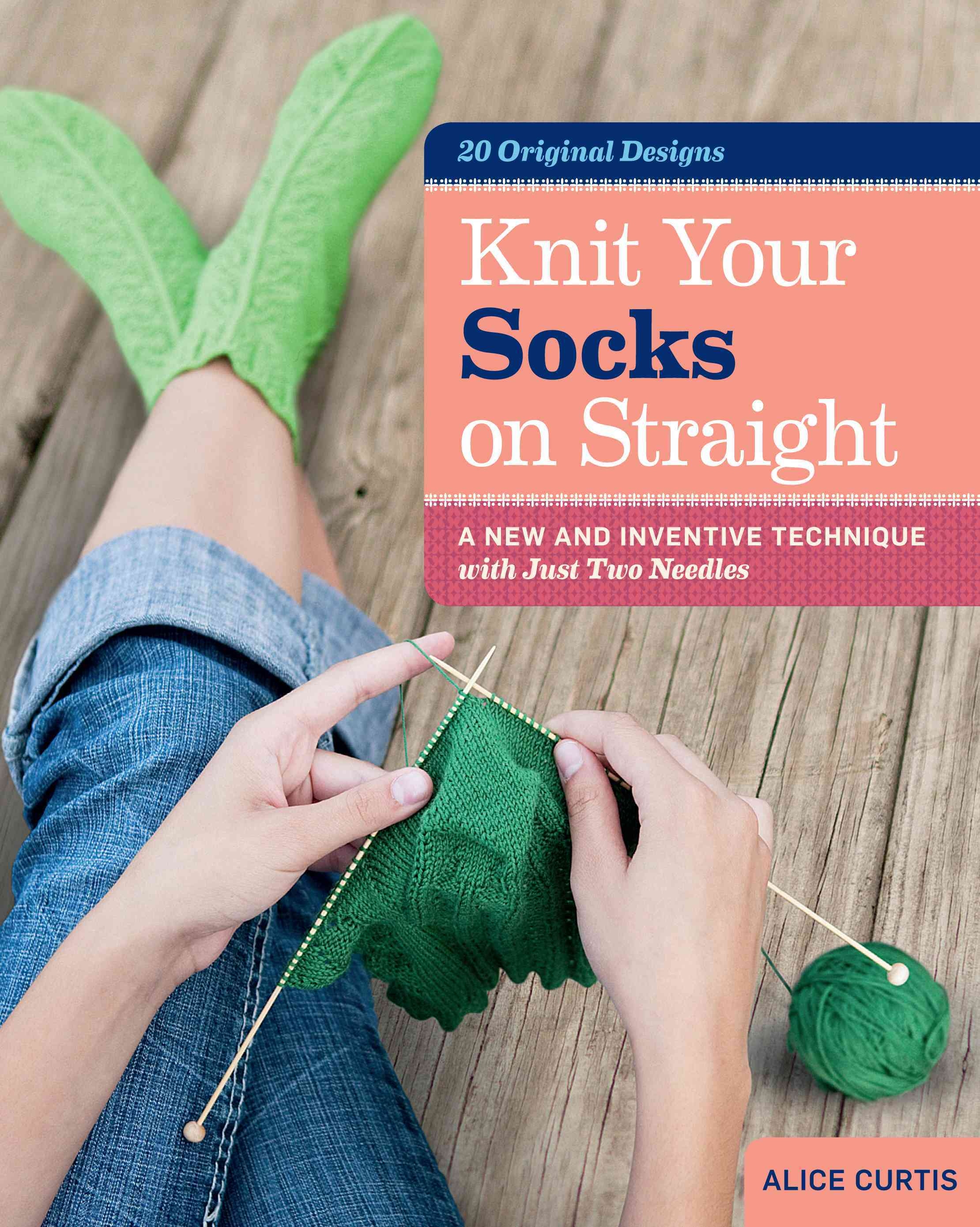 Knit Your Socks on Straight: A New and Inventive Technique With Just Two Needles (Hardcover)