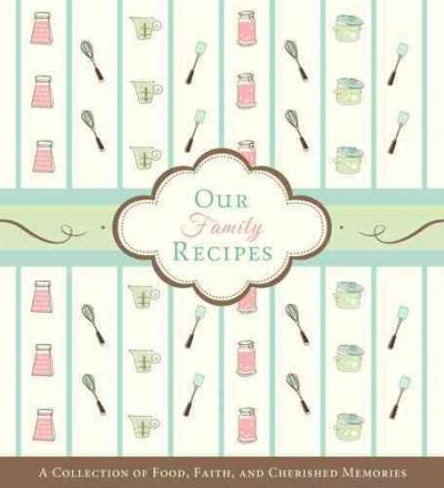 Our Family Recipes: A Collection of Food, Faith, and Cherished Memories (Loose-leaf)