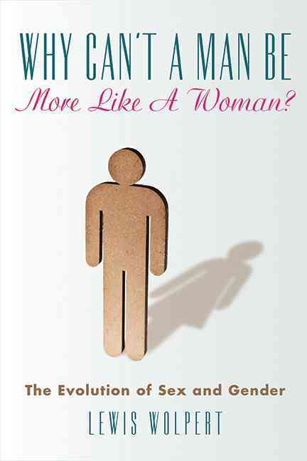 Why Can't a Man Be More Like a Woman?: The Evolution of Sex and Gender (Hardcover)