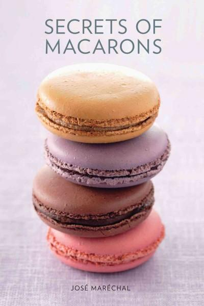 Secrets of Macarons (Hardcover)