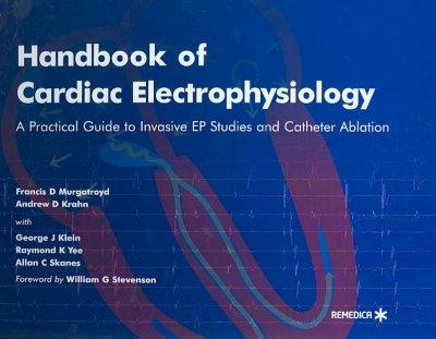 Handbook of Cardiac Electrophysiology: A Practical Guide to Invasive Ep Studies and Catheter Ablation (Hardcover)