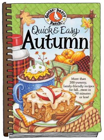 Quick & Easy Autumn: Over 200 Yummy Autumn Recipes...Most in 30 Minutes or Less! Plus Easy Ideas for Decorating a... (Hardcover)
