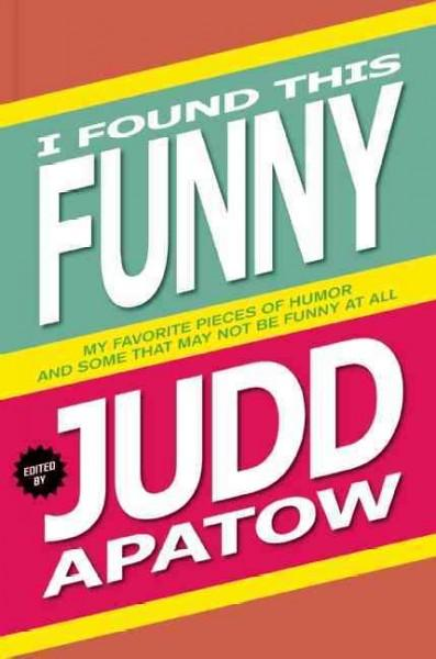 I Found This Funny: My Favorite Pieces of Humor and Some That May Not Be Funny at All (Paperback)