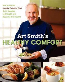 Art Smith's Healthy Comfort: How America's Favorite Celebrity Chef Got It Together, Lost Weight, and Reclaimed Hi... (Hardcover)