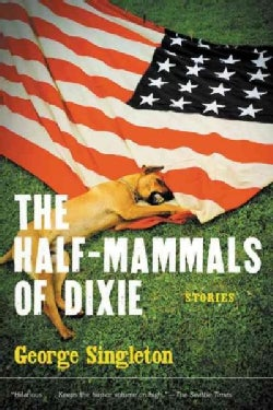 The Half-Mammals of Dixie: Stories (Paperback)