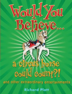 Would You Believe... a Circus Horse Could Count?!: And Other Extraordinary Entertainments (Paperback)