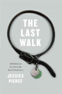 The Last Walk: Reflections on Our Pets at the End of Their Lives (Hardcover)