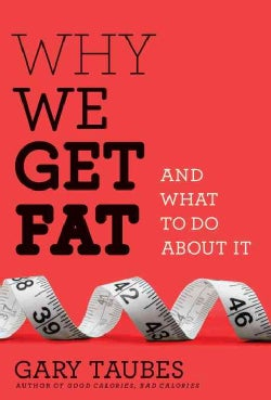 Why We Get Fat: And What to Do About It (Hardcover)