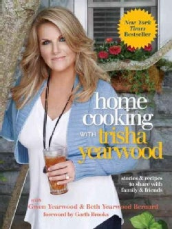 Home Cooking With Trisha Yearwood: Stories &amp; Recipes to Share With Family &amp; Friends (Hardcover)