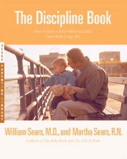 The Discipline Book: Everything You Need to Know to Have a Better-Behaved Child-From Birth to Age Ten (Paperback)