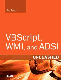VBScript, WMI, and ADSI: Using VBScript, WMI, and ADSI to Automate Windows Administration (Paperback)