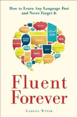 Fluent Forever: How to Learn Any Language Fast and Never Forget It (Paperback)